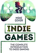 Indie Games: The Complete Introduction to Indie Gaming