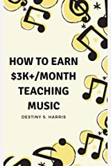 How to Earn $3K+/Month Teaching Music (Courses By Destiny S. Harris) Kindle Edition