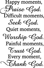 Epic Designs Happy Moments,Praise God. Difficult Moments, Seek God. Quiet Moments, Worship God. Painful Moments, Trust God. Every Moment, Thank God Religious Wall Arts Sayings Vinyl Decals