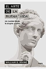 El arte de la buena vida: Un camino hacia la alegría estoica (El arte de...) (Spanish Edition) Format Kindle