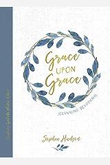 Grace Upon Grace Journaling Devotional: Trusting God No Matter What Kindle Edition