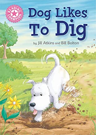 Dog Likes to Dig: Independent Reading Pink 1A (Reading Champion)