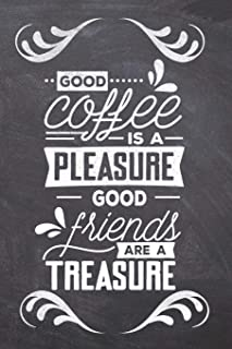 Good Coffee is a Pleasure Good friends are a Treasure: Coffee Gifts for Coffee Lovers: Notebook Journal and Coloring Book - Compact 6x9 Size Great for ... and Note Taking (Coffee Table Books)