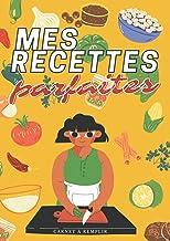 Mes recettes parfaites - Carnet de recettes à remplir: Idée cadeau cuisine - Mon carnet de recettes mignon - Cahier à Comp...