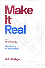 Make It Real: On Technology and the Future of Education Kindle Edition