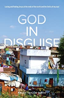God in Disguise: Losing and finding Jesus at the ends of the earth and the limits of my soul