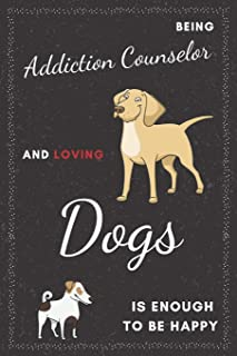 Addiction Counselor & Dogs Notebook: Funny Gifts Ideas for Men/Women on Birthday Retirement or Christmas - Humorous Lined ...