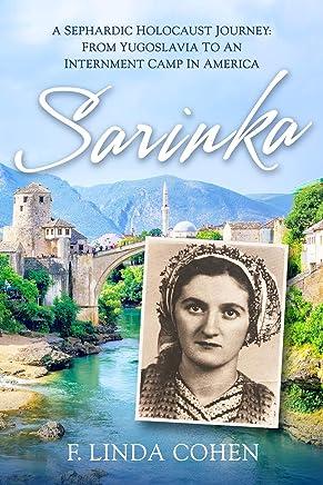 Sarinka: A Sephardic Holocaust Journey: From Yugoslavia To An Internment Camp in America