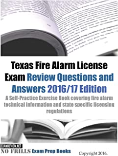Texas Fire Alarm License Exam Review Questions & Answers 2016/17 Edition: A Self-Practice Exercise Book covering fire alarm technical information and state specific licensing regulations