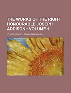 The Works of the Right Honourable Joseph Addison (Volume 1)