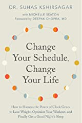 Change Your Schedule, Change Your Life: How to Harness the Power of Clock Genes to Lose Weight, Optimize Your Workout, and Finally Get a Good Night's Sleep (How to Harness the Pro) Kindle Edition