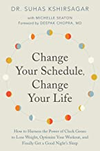 Change Your Schedule, Change Your Life: How to Harness the Power of Clock Genes to Lose Weight, Optimize Your Workout, and...