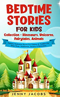 Bedtime Stories For Kids Collection- Dinosaurs, Unicorns, Fairytales, Animals: Fantasy Meditation Stories For Children& To...
