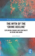 The Myth of the 'Crime Decline': Exploring Change and Continuity in Crime and Harm (Routledge Studies in Crime and Society)