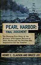 Pearl Harbor Final Judgement: The Shocking True Story of the Military Intelligence Failure at Pearl Harbor and the Fourtee...