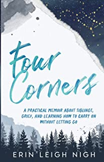 Four Corners: A Practical Memoir About Siblings, Grief, And Learning How To Carry On Without Letting Go