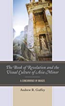 The Book of Revelation and the Visual Culture of Asia Minor: A Concurrence of Images