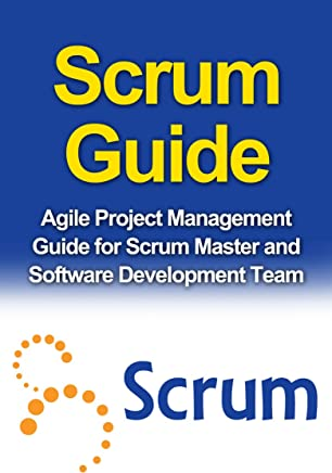 SCRUM GUIDE: Agile Project Management Guide for Scrum Master and Software Development Team (Scrum, Agile, Project management)