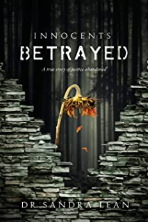 Innocents Betrayed: A true story of justice abandoned