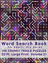 Word Search Book For Adults: Pro Series, 100 Cranky Trails Puzzles, 20 Pt. Large Print, Vol. 21 (Pro Word Search Books For Adults)