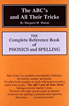 The ABC's and All Their Tricks: The Complete Reference Book of Phonics and Spelling