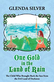 One Gold in the Land of Rain: The Child Who Brought Back the Sun from the Evil Land of Darkness