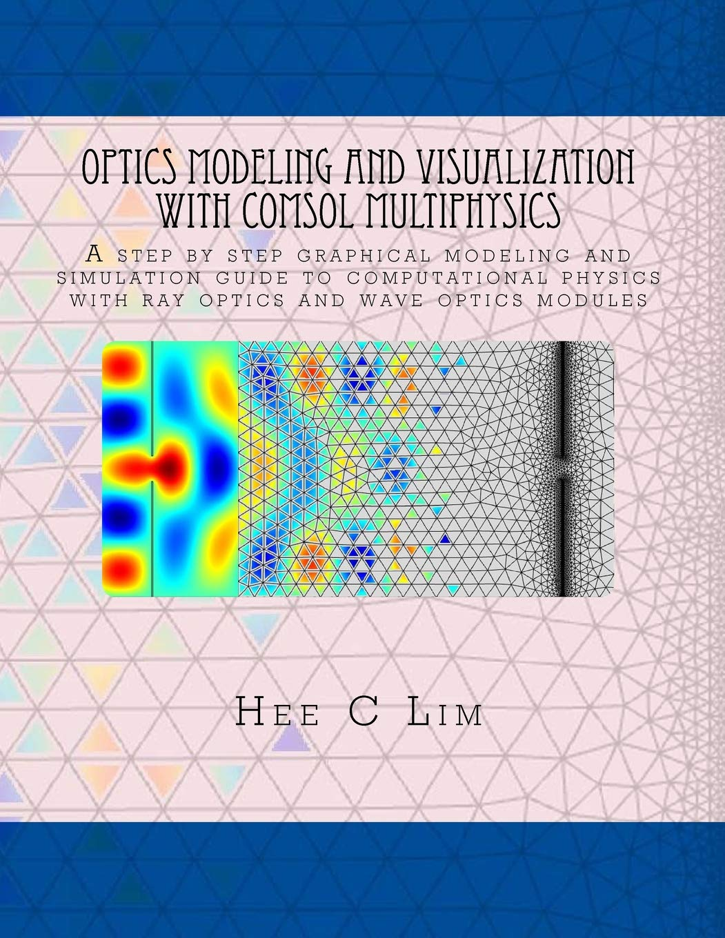 Download Optics Modeling And Visualization With COMSOL Multiphysics: A Step By Step Graphical Instruction Manuscripts 