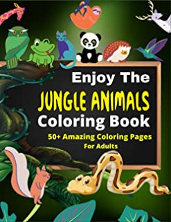 Enjoy The Jungle Animals Coloring Book 50+ Amazing Coloring Pages For Adults: An Adults Coloring Book with Joyful Fantasy ...