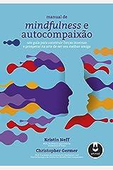 Manual de Mindfulness e Autocompaixao - Um Guia para Construir Forças Internas e Prosperar na Arte de Ser Seu Melhor Amigo (Em Portugues do Brasil) Paperback