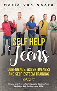 Self Help for Teens: Confidence, Assertiveness and Self-Esteem Training (3 in 1) Simple and Proven Techniques to Become Yo...