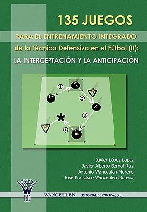 135 juegos para el entrenamiento de la técnica defensiva en el fútbol II: la interceptación y la anticipación