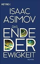 Das Ende der Ewigkeit: Roman (Roboter und Foundation – der Zyklus 14) (German Edition)