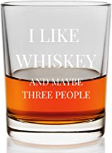 I Like Whiskey and Maybe Three People | Funny Rocks Glass | Highball Glass | 11 Ounces | For Men For Women |
