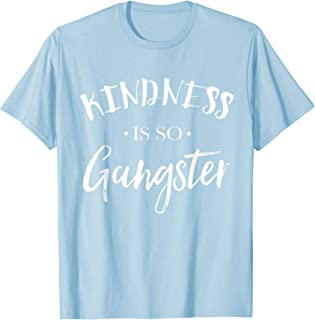 Kindness is so Gangster Cute Tee Shirt