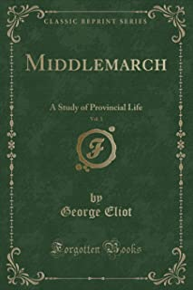 Middlemarch, Vol. 1: A Study of Provincial Life (Classic Reprint)