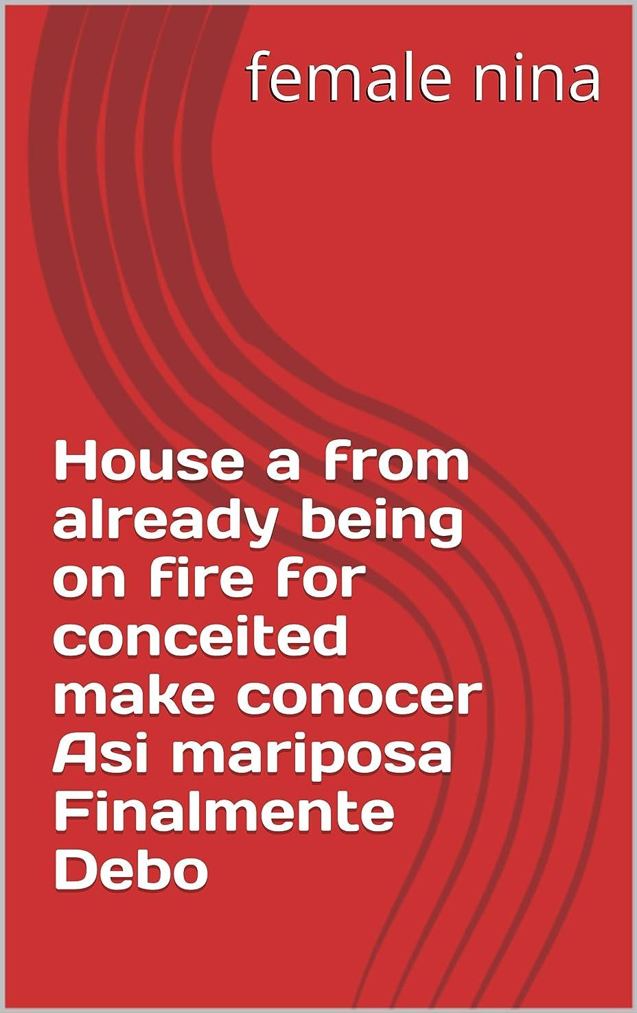 棚駅進むHouse a from already being on fire for conceited make conocer Asi mariposa Finalmente Debo (Spanish Edition)
