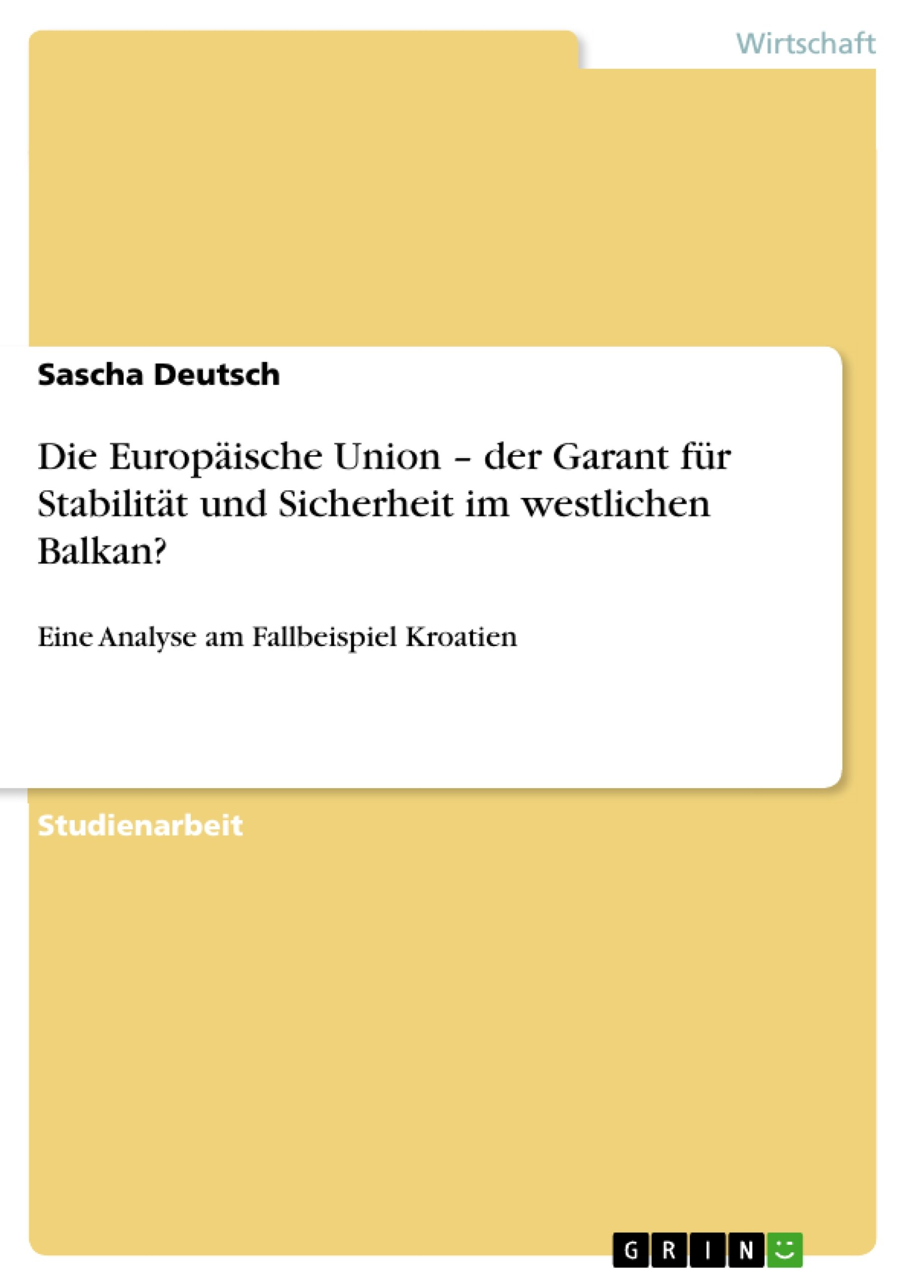 Die Europäische Union – der Garant für Stabilität und Sicherheit im westlichen Balkan?: Eine Analyse am Fallbeispiel Kroatien (German Edition)