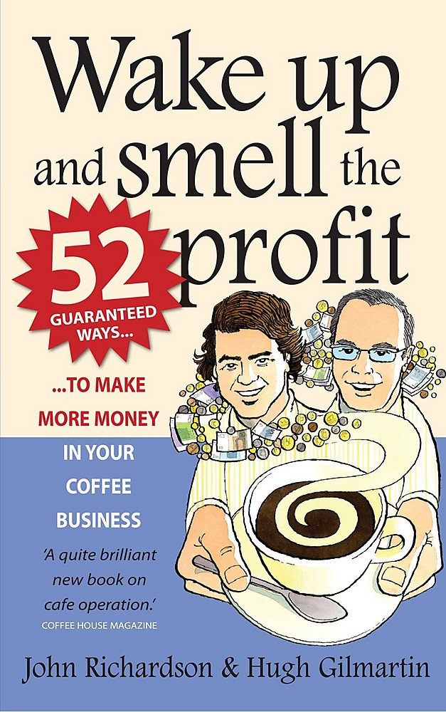 Download Wake Up And Smell The Profit: 52 Guaranteed Ways To Make More Money In Your Coffee Business 