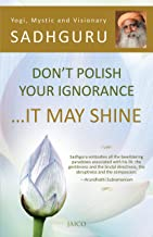 Don't Polish Your Ignorance …It May Shine
