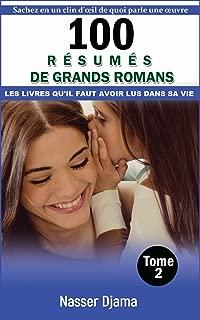 100 résumés de grands romans dont tout le monde parle (Tome 2): Les livres qu'il faut avoir lus dans sa vie (French Edition)