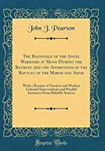 The Rationale of the Angel Warriors at Mons During the Retreat, and the Apparitions at the Battles of the Marne and Aisne: With a Resume of Ancient ... From Reliable Sources (Classic Reprint)