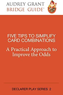 Five Tips to Simplify Card Combinations: A Practical Approach to Improve the Odds (Declarer Play)