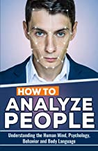 How to Analyze People: Understanding the Human Mind, Psychology, Behavior and Body Language