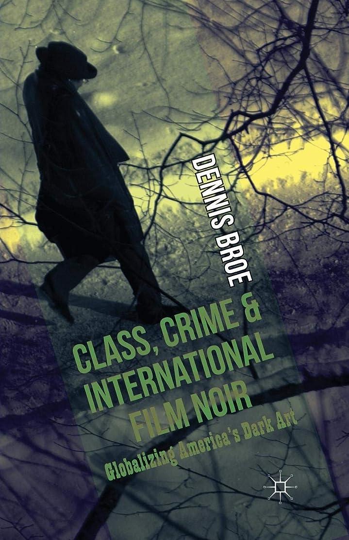 六分儀隔離する洪水Class, Crime and International Film Noir: Globalizing America's Dark Art