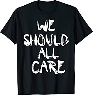 We should all care T-Shirt T-Shirt
