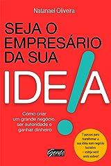 Seja o empresário da sua ideia: Como criar um grande negócio, ser autoridade e ganhar dinheiro eBook Kindle