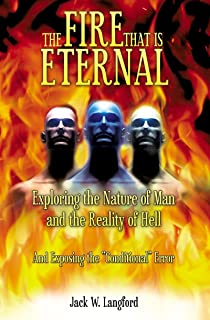 The Fire That Is Eternal: Exploring the Nature of Man and the Reality of Hell and Exposing the