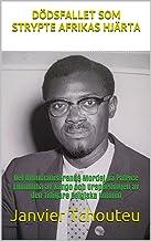 DÖDSFALLET SOM STRYPTE AFRIKAS HJÄRTA: Det Avhumaniserande Mordet på Patrice Lumumba av Kongo och Urspårningen av den Tidi...