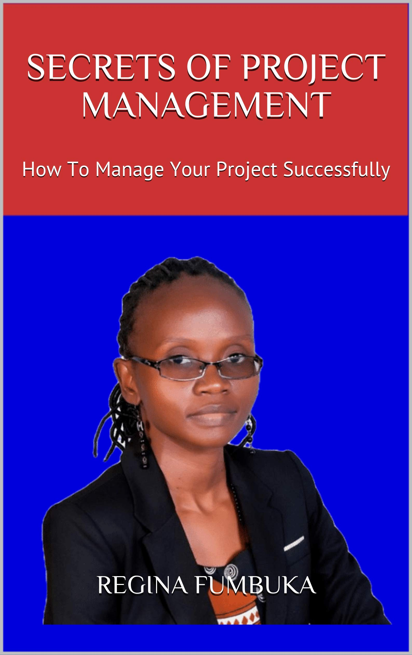 SECRETS OF PROJECT MANAGEMENT: How To Manage Your Project Successfully
