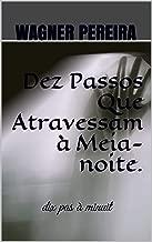 Dez Passos Que Atravessam à Meia-noite.: dix pas à minuit (Portuguese Edition)